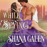 While You Were Spying, Shana Galen