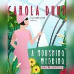 A Mourning Wedding A Daisy Dalrymple Mystery, Carola Dunn