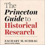 The Princeton Guide to Historical Research, Zachary M. Schrag