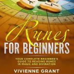 Runes For Beginners Your Complete Beginner's Guide to Reading Runes in Magic and Divination