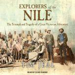 Explorers of the Nile The Triumph and Tragedy of a Great Victorian Adventure, Tim Jeal