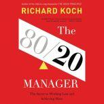 The 80/20 Manager The Secret to Working Less and Achieving More, Richard Koch
