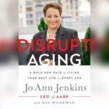 Disrupt Aging A Bold New Path to Living Your Best Life at Every Age, Jo Ann Jenkins