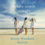Slightly South of Simple, Kristy Woodson Harvey