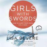 Girls with Swords How to Carry Your Cross Like a Hero, Lisa Bevere