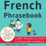 French Phrasebook 1,400+ Phrases to Travel in France with Confidence, Frederic Bibard