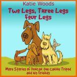 Two Legs, Thee Legs, Four Legs. More Adventures With Duncan the Canine Tripod And His Friends, Katie