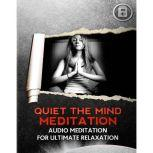 Quiet The Mind Meditation Meditation for Ultimate Relaxation, Empowered Living