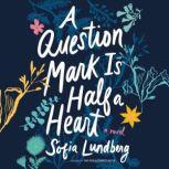 A Question Mark Is Half a Heart, Sofia Lundberg