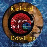 Outgrowing God A Beginner's Guide, Richard Dawkins