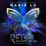 Rebel A Legend Novel, Marie Lu