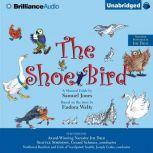 The Shoe Bird A Musical Fable by Samuel Jones. Based on a Story by Eudora Welty, Samuel Jones