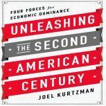 Unleashing the Second American Century Four Forces for Economic Dominance, Joel Kurtzman