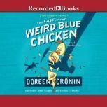 The Case of the Weird Blue Chicken The Next Misadventure, Doreen Cronin