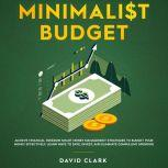 Minimalist Budget: Achieve Financial Freedom Smart Money Management Strategies To Budget Your  Money Effectively. Learn Ways To Save, Invest And Eliminate Compulsive Spending, David Clark
