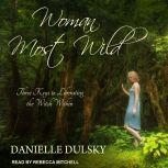 Woman Most Wild Three Keys to Liberating the Witch Within, Danielle Dulsky