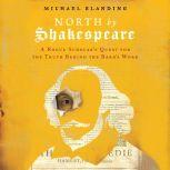 North by Shakespeare A Rogue Scholar's Quest for the Truth Behind the Bard's Work, Michael Blanding