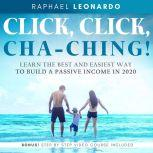 Click, Click, ChaChing!: Learn the Best and Easiest Way to Build a Passive Income in 2020, Raphael Leonardo