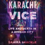 Karachi Vice Life and Death in a Divided City, Samira Shackle