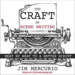 The Craft of Scene Writing Beat by Beat to a Better Script, Jim Mercurio