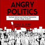 Angry Politics Partisan Hatred and Political Polarization among College Students, Stacy G. Ulbig