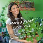 How to Make a Plant Love You Cultivate Green Space in Your Home and Heart, Summer Rayne Oakes