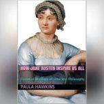 How Jane Austen Inspire Us All Essential Writings of Love and Philosophy, Paula Hawkins