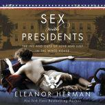 Sex With Presidents The Ins and Outs of Love and Lust in the White House, Eleanor Herman