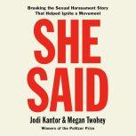 She Said Breaking the Sexual Harassment Story That Helped Ignite a Movement, Jodi Kantor