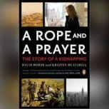 A Rope and a Prayer The Story of a Kidnapping, David Rohde