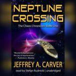 Neptune Crossing Volume 1 of the Chaos Chronicles, Jeffrey A. Carver