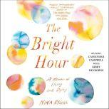 The Bright Hour A Memoir of Living and Dying, Nina Riggs