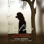 Soul Dog A Journey into the Spiritual Life of Animals, Elena Mannes