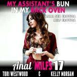My Assistant's Bun In My Back Oven : Anal MILFs 17 (Anal Sex Erotica MILF Erotica), Tori Westwood