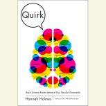 Quirk Brain Science Makes Sense of Your Peculiar Personality, Hannah Holmes