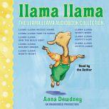 The Llama Llama Audiobook Collection Llama Llama Misses Mama; Llama Llama Time to Share; Llama Llama and the Bully Goat; Llama Llama Holiday Drama; Llama Llama Nighty-Night; and 3 more!, Anna Dewdney