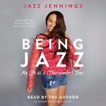 Being Jazz My Life as a (Transgender) Teen, Jazz Jennings
