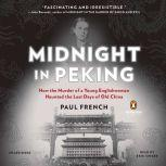 Midnight in Peking How the Murder of a Young Englishwoman Haunted the Last Days of Old China, Paul French