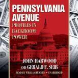 Pennsylvania Avenue Profiles in Backroom Power, John Harwood and Gerald Seib