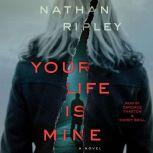 Your Life is Mine A Novel, Nathan Ripley