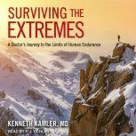 Surviving the Extremes A Doctor's Journey to the Limits of Human Endurance, MD Kamler