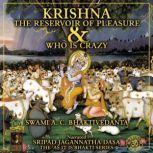 Krishna The Reservoir of Pleasure & Who Is Crazy, Swami A. C. Bhaktivedanta