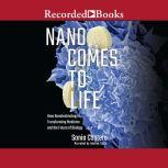 Nano Comes to Life How Nanotechnology is Transforming Medicine and the Future of Biology, Sonia Contera