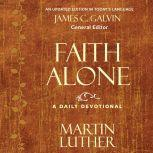 Faith Alone A Daily Devotional, Martin Luther