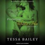 Protecting What's His, Tessa Bailey