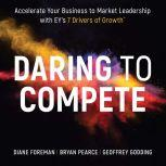 Daring to Compete Accelerate your business to market leadership with EY's 7 Drivers of Growth, Diane Foreman