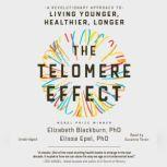 The Telomere Effect A Revolutionary Approach to Living Younger, Healthier, Longer, Dr. Elizabeth Blackburn