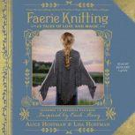 Faerie Knitting 14 Tales of Love and Magic, Alice Hoffman