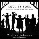 Soul by Soul Life Inside the Antebellum Slave Market, Walter Johnson