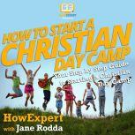 How To Start a Christian Day Camp Your Step By Step Guide To Starting a Christian Day Camp, HowExpert
